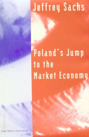 Poland's Jump to the Market Economy (Lionel Robbins Lectures).: Sachs, Jeffrey