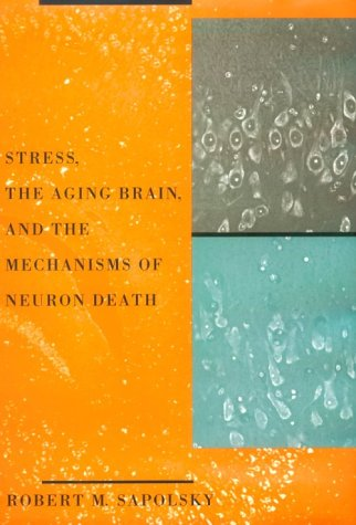 Stress, the Aging Brain, and the Mechanisms of Neuron Death (Bradford Books) (0262193205) by Sapolsky, Robert M.