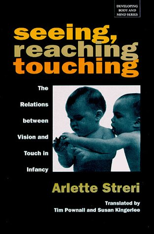 9780262193436: Seeing, Reaching, Touching: The Relations between Vision and Touch in Infancy (Developing Body and Mind Series)