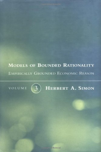 Models of Bounded Rationality, Vol. 3: Emperically Grounded Economic Reason: Simon, Herbert A.