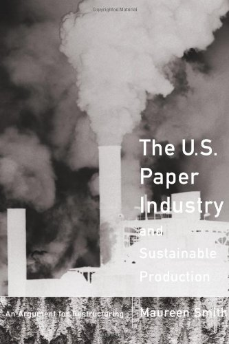 The U. S. Paper Industry and Sustainable Production: An Argument for Restructuring (Urban and Industrial Environments) (9780262193771) by Maureen Smith