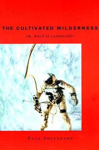 9780262193801: The Cultivated Wilderness: Or, What is Lanscape? (Graham Foundation / MIT Press Series in Contemporary Architectural Discourse)