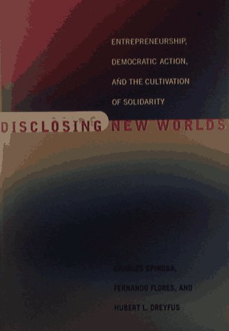 9780262193818: Disclosing New Worlds: Entrepreneurship, Democratic Action, and the Cultivation of Solidarity