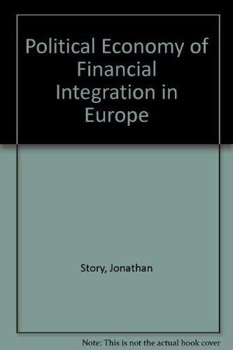 Political Economy of Financial Integration in Europe: The Battle of the Systems: Story, Jonathan, ...