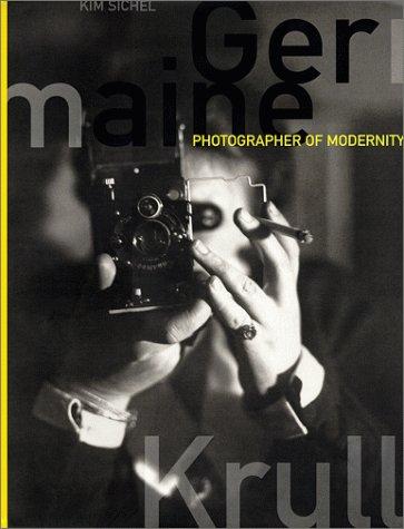 Germaine Krull: Photographer of Modernity: Krull, Germaine and