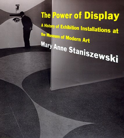 The Power of Display: A History of: Staniszewski, Mary Anne