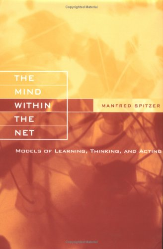 9780262194068: The Mind within the Net: Models of Learning, Thinking, and Acting