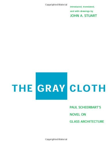 9780262194600: The Gray Cloth: Paul Scheerbart's Novel on Glass Architecture