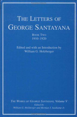 The Letters of George Santayana: 1910-1920 Bk. 2, v. 5: The Works of George Santayana (Hardback): ...