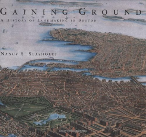 [signed] Gaining Ground: A History of Landmaking in Boston