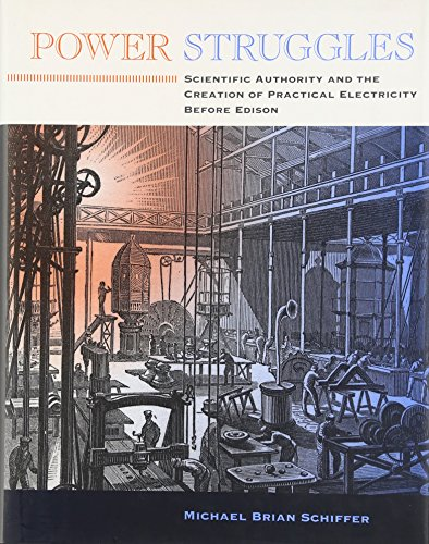 9780262195829: Power Struggles: Scientific Authority and the Creation of Practical Electricity Before Edison (Lemelson Center Studies in Invention and Innovation series)