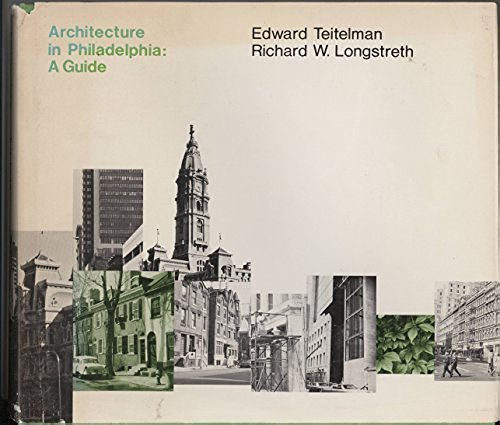 Architecture in Philadelphia: Teitelman, Edward, Longstreth,