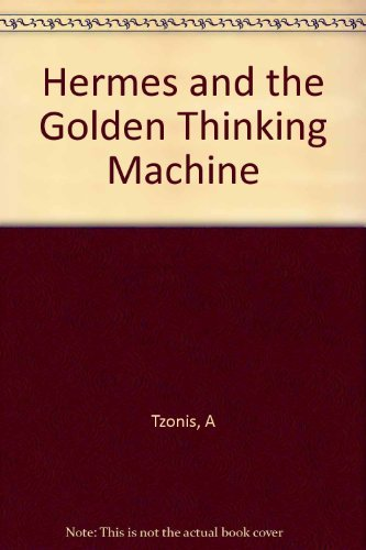 Hermes and the Golden Thinking Machine.: Tzonis, Alexander.