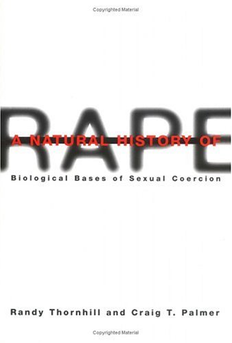 A natural history of rape : biological bases of sexual coercion.: Thornhill, Randy