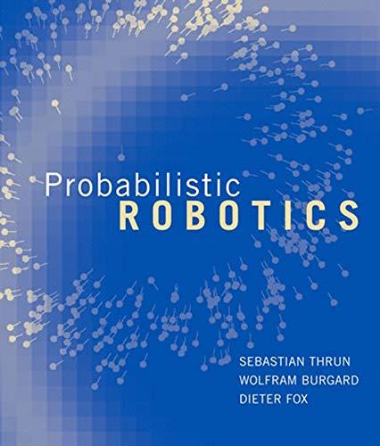 9780262201629: Probabilistic Robotics (Intelligent Robotics and Autonomous Agents series)