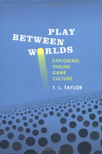 9780262201636: Play Between Worlds: Exploring Online Game Culture (MIT Press)