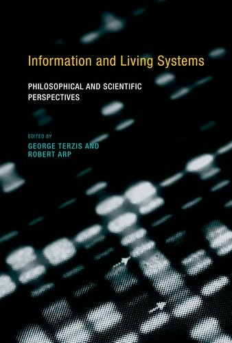 Information and Living Systems: Philosophical and Scientific Perspectives (Hardcover): George ...