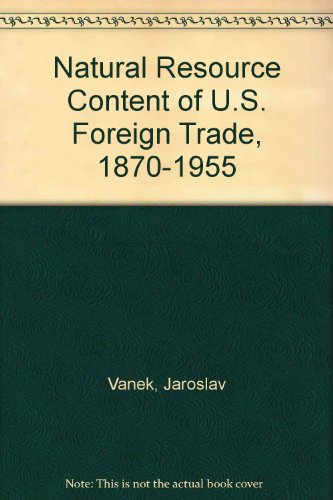The Natural Resource Content of U.S. Foreign Trade, 1870-1955 (0262220059) by Jaroslav Vanek