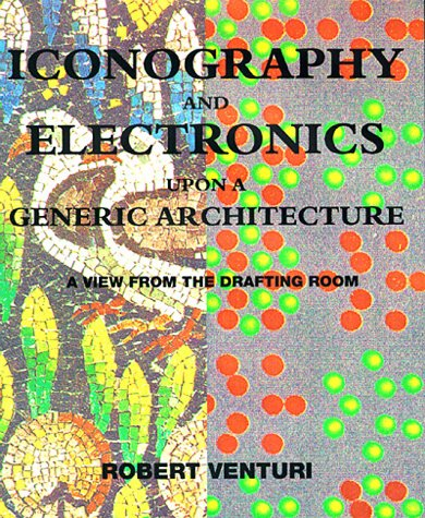 9780262220514: Iconography and Electronics upon a Generic Architecture: A View from the Drafting Room