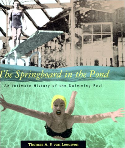 9780262220590: The Springboard in the Pond: An Intimate History of the Swimming Pool (Graham Foundation / MIT Press Series in Contemporary Architectural Discourse)