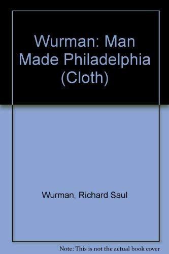 Wurman: Man Made Philadelphia (Cloth): Wurman, Richard Saul