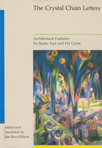The Crystal Chain Letters: Architectural Fantasies By Bruno Taut and His Circle: Taut, Bruno] Whyte...