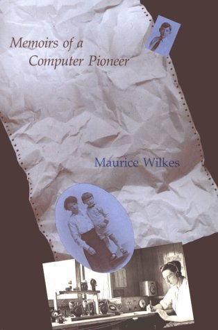MEMOIRS OF A COMPUTER PIONEER.: Wilkes, Maurice V.