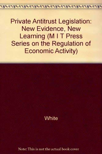 9780262231312: Private Antitrust Legislation: New Evidence, New Learning (M I T PRESS SERIES ON THE REGULATION OF ECONOMIC ACTIVITY)