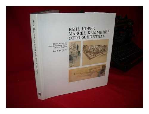 Emil Hoppe, Marcel Kammerer, Otto Schonthal: Three Architects from the Master Class of Otto Wagner....