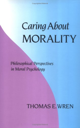 Caring About Morality: Philosophical Perspectives in Moral Psychology: Wren, Thomas E.