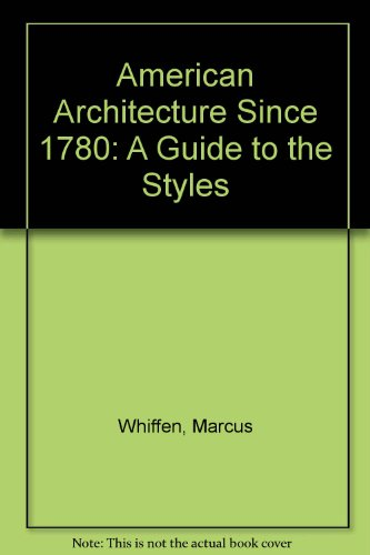 9780262231640: American Architecture Since 1780: A Guide to the Styles - Revised Edition