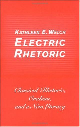 9780262232029: Electric Rhetoric: Classical Rhetoric, Oralism and a New Literacy (Digital Communication)