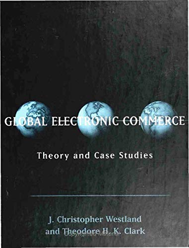 Global Electronic Commerce: Theory and Case Studies: J Christopher Westland,