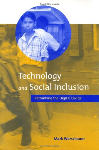 Technology and Social Inclusion: Rethinking the Digital Divide: Warschauer, Mark