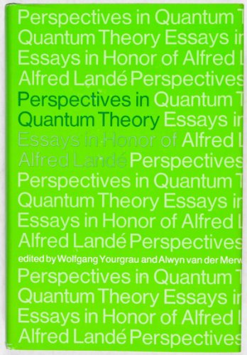 Perspectives in Quantum Theory, Essays in Honor of Alfred Lande;: Yourgrau, W., And Alwyn Va Der ...