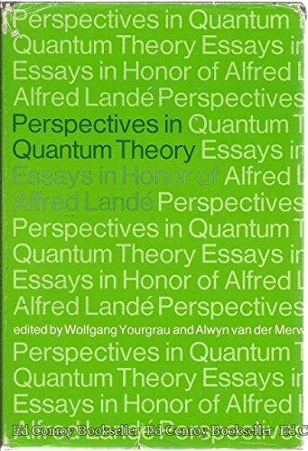 Perspectives in Quantum Theory: Essays in Honor of Alfred Lande: Yourgrau, W., and Alwyn van der ...