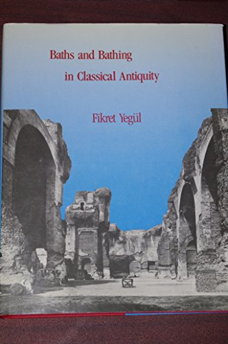 BATHS AND BATHING IN CLASSICAL ANTIQUITY: Yegul, Fikret