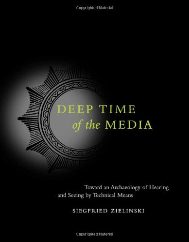 9780262240499: Deep Time of the Media: Toward an Archaeology of Hearing and Seeing by Technical Means (Electronic Culture: History, Theory and Practice)