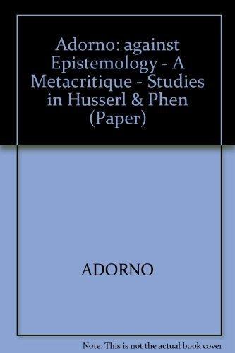 Against Epistemology: A Metacritique. Studies in Husserl: Adorno, Theodor W.;