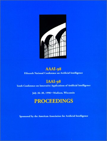 9780262510981: AAAI-98: Proceedings of the Fifteenth National Conference on Artificial Intelligence
