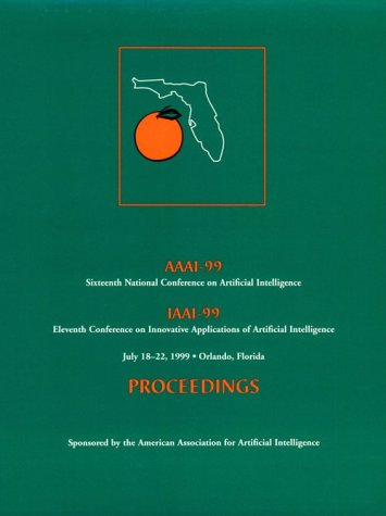 9780262511063: AAAI-99: Proceedings of the Sixteenth National Conference on Artificial Intelligence
