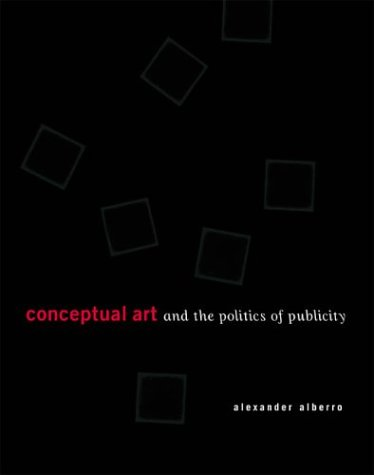 Conceptual Art and the Politics of Publicity: Alberro, Alexander