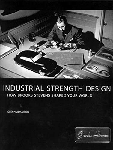 9780262511865: Industrial Strength Design: How Brooks Stevens Shaped Your World (MIT Press)