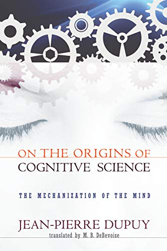 On the Origins of Cognitive Science: The Mechanization of the Mind (MIT Press) (0262512394) by Jean-Pierre Dupuy