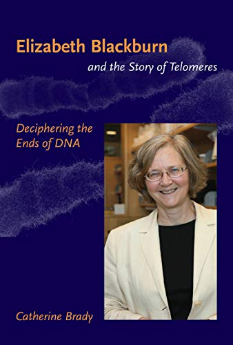 9780262512459: Elizabeth Blackburn and the Story of Telomeres: Deciphering the Ends of DNA