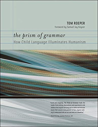 9780262512589: The Prism of Grammar: How Child Language Illuminates Humanism (MIT Press)