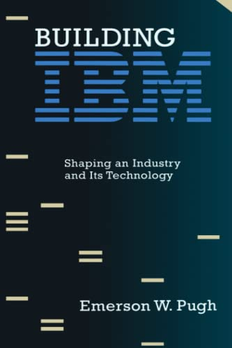 9780262512824: Building I.B.M.: Shaping an Industry and Its Technology (History of Computing)
