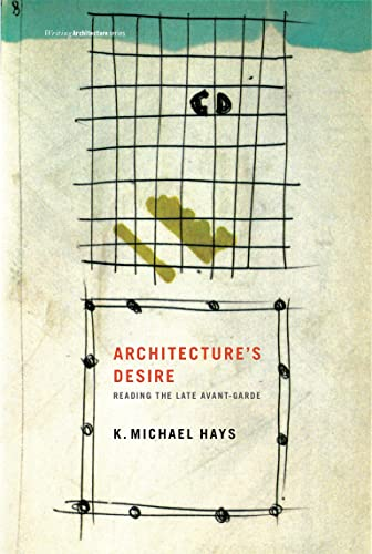 9780262513029: Architecture's Desire: Reading the Late Avant-Garde (Writing Architecture)