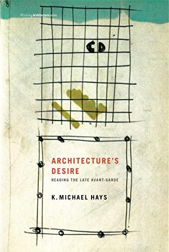 9780262513029: Architecture's Desire - Reading the Late Avant-Garde