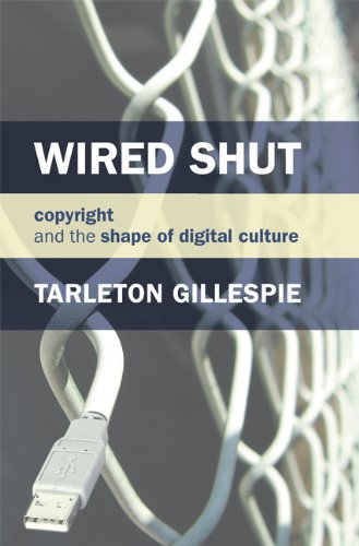 9780262513197: Wired Shut: Copyright and the Shape of Digital Culture